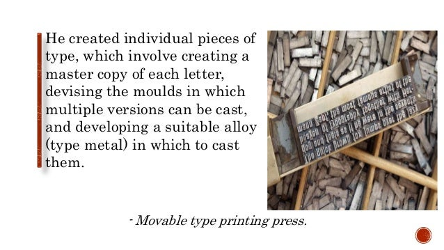 He created individual pieces of type, which involve creating a master copy of each letter, devising the moulds in which mu...