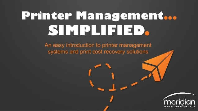 Printer Management... SIMPLIFIED. An easy introduction to printer management systems and print cost recovery solutions