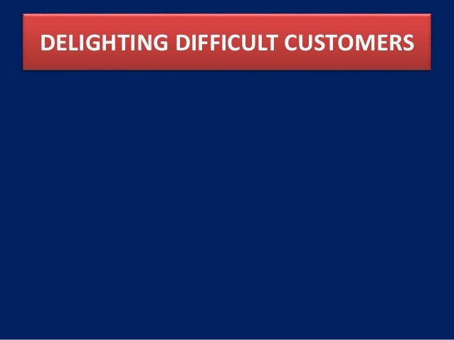 DELIGHTING DIFFICULT CUSTOMERS