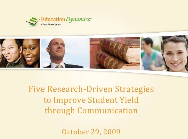 Five Research-Driven Strategies to Improve Student Yield through CommunicationOctober 29, 2009<br />