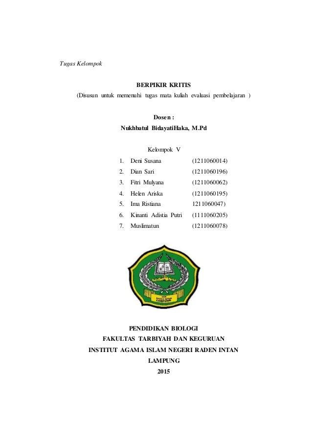 1 Tugas Kelompok BERPIKIR KRITIS (Disusun untuk memenuhi tugas mata kuliah evaluasi pembelajaran ) Dosen : Nukhbatul Biday...