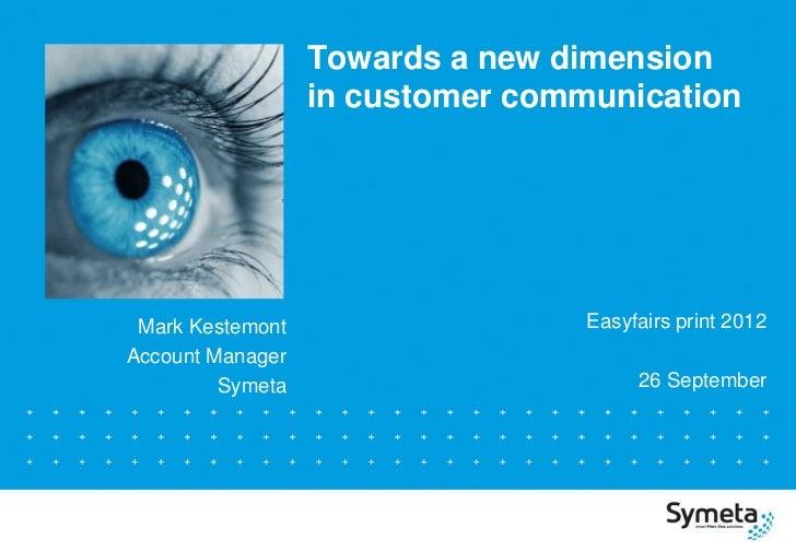 Towards a new dimension                  in customer communication Mark Kestemont                   Easyfairs print 2012Ac...