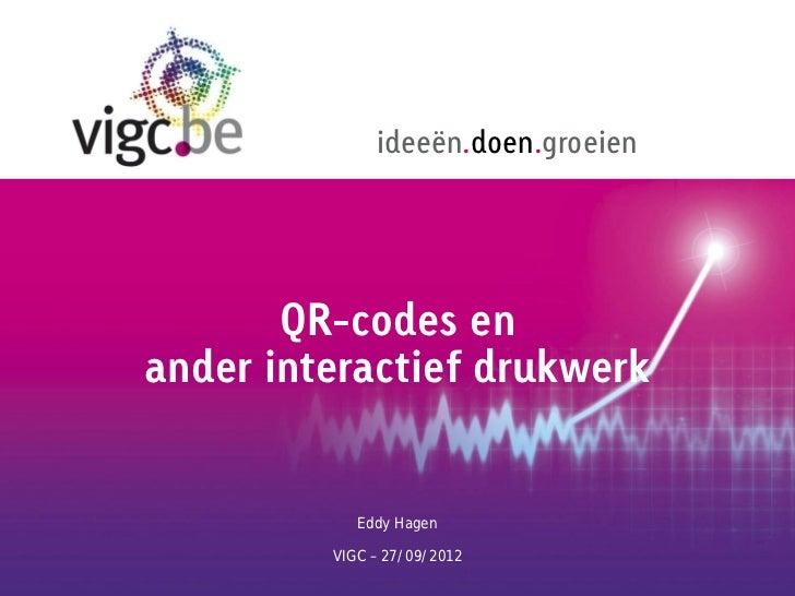 ideeën.doen.groeien       QR-codes enander interactief drukwerk            Eddy Hagen         VIGC – 27/09/2012