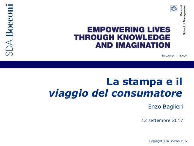 Copyright SDA Bocconi 2017 La stampa e il viaggio del consumatore Enzo Baglieri 12 settembre 2017