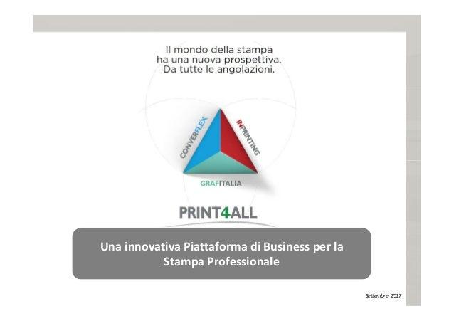 Settembre 2017 Una innovativa Piattaforma di Business per la Stampa Professionale