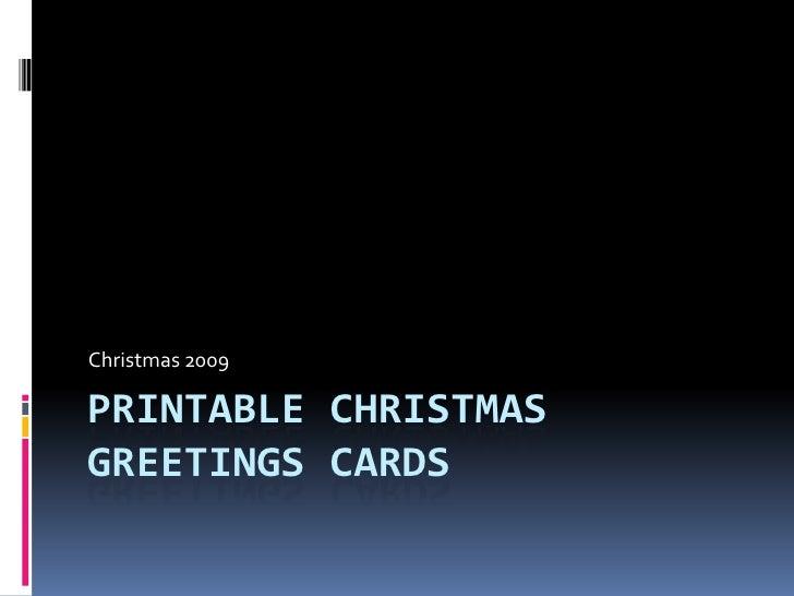 Printable Christmas Greetings Cards<br />Christmas 2009<br />