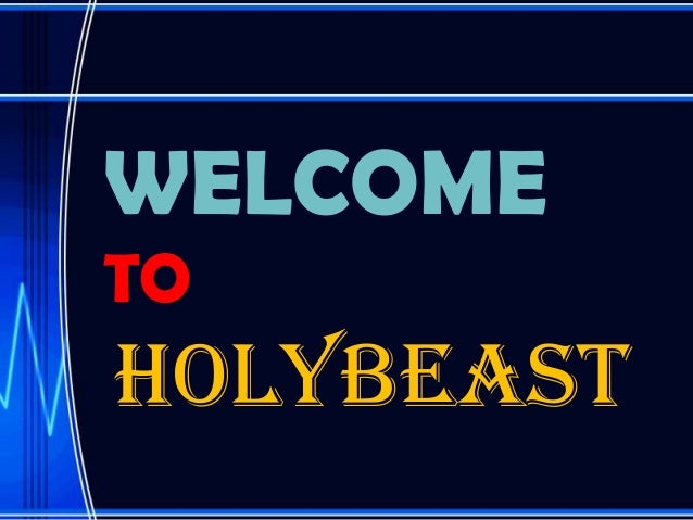 WELCOME TO  HOLYBEAST