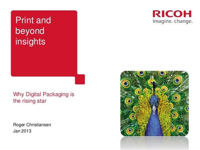 Print and beyond insightsWhy Digital Packaging isthe rising starRoger ChristiansenJan 2013