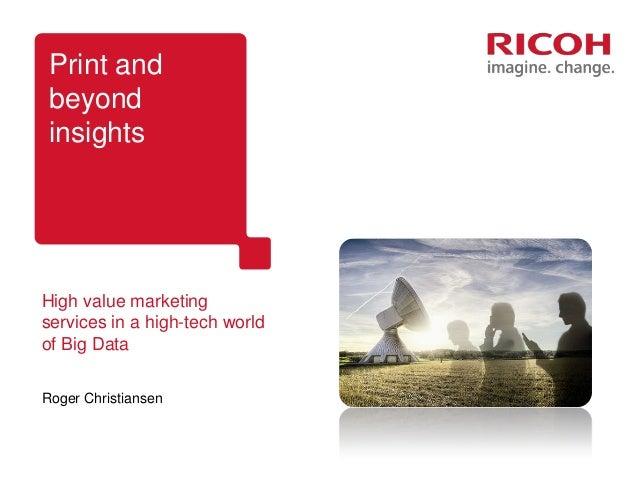 Print and beyond insightsHigh value marketingservices in a high-tech worldof Big DataRoger Christiansen