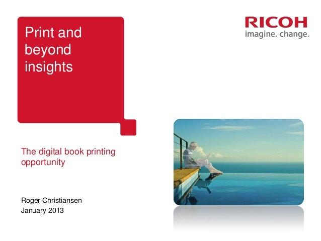 Print and beyond insightsThe digital book printingopportunityRoger ChristiansenJanuary 2013
