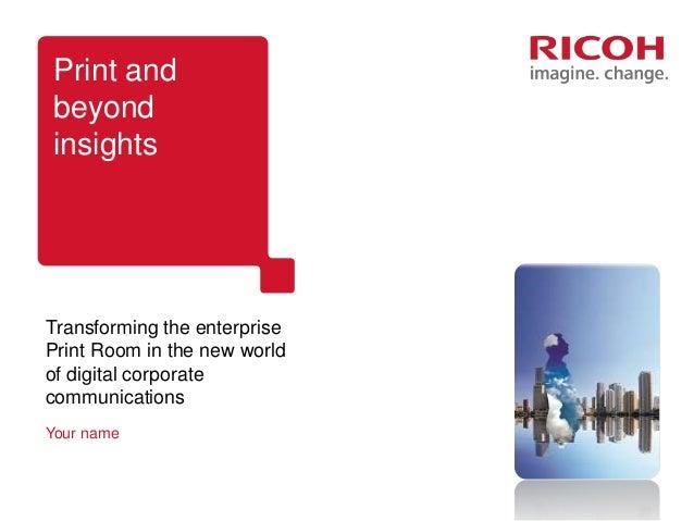 Print andbeyondinsightsTransforming the enterprisePrint Room in the new worldof digital corporatecommunicationsYour name