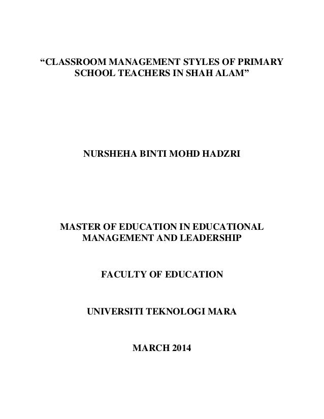 """CLASSROOM MANAGEMENT STYLES OF PRIMARY SCHOOL TEACHERS IN SHAH ALAM"" NURSHEHA BINTI MOHD HADZRI MASTER OF EDUCATION IN ED..."