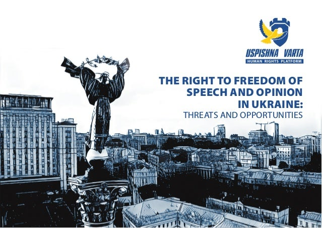 THE RIGHT TO FREEDOM OF SPEECH AND OPINION IN UKRAINE: THREATS AND OPPORTUNITIES
