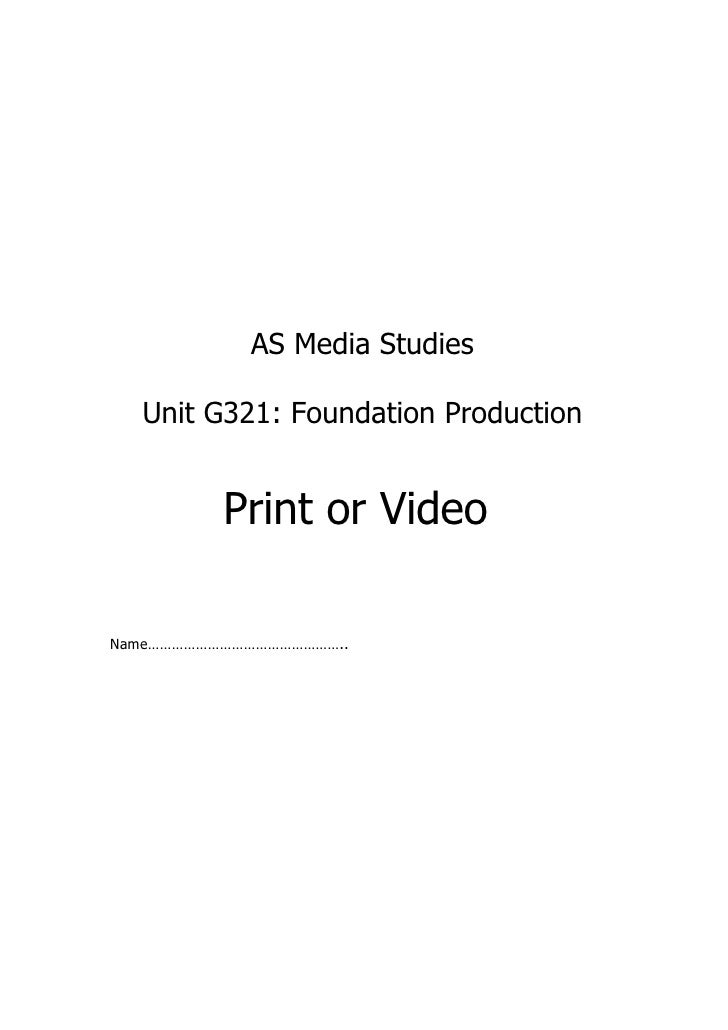 AS Media Studies    Unit G321: Foundation Production             Print or Video  Name…………………………………………..