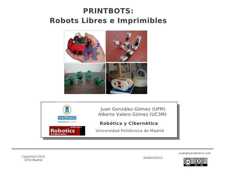 PRINTBOTS:                 Robots Libres e Imprimibles                             Juan González-Gómez (UPM)              ...