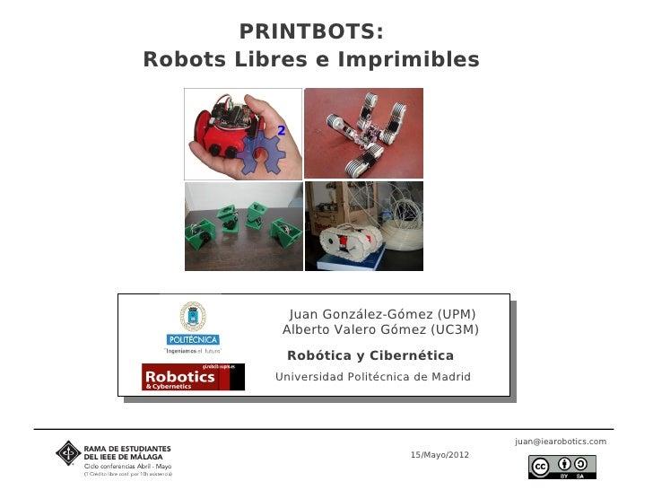 PRINTBOTS:Robots Libres e Imprimibles            Juan González-Gómez (UPM)           Alberto Valero Gómez (UC3M)          ...