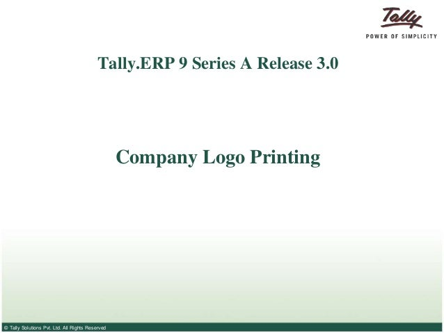 Tally.ERP 9 Series A Release 3.0  Company Logo Printing  © Tally Solutions Pvt. Ltd. All Rights Reserved