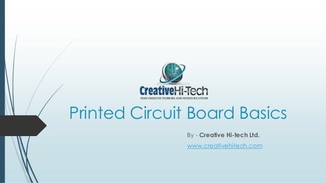 Printed Circuit Board Basics By - Creative Hi-tech Ltd. www.creativehitech.com
