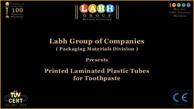 Labh Group of Companies   ( Packaging Materials Division )              PresentsPrinted Laminated Plastic Tubes         fo...