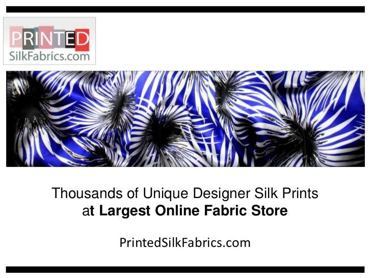 Thousands of Unique Designer Silk Printsat Largest Online Fabric Store<br />PrintedSilkFabrics.com<br />