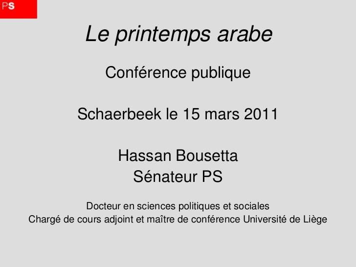 Le printemps arabe                 Conférence publique          Schaerbeek le 15 mars 2011                    Hassan Bouse...