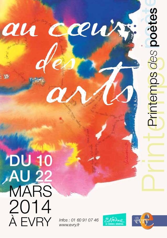 au cœur des arts du 10 au 22 mars 2014 À EVRY Infos : 01 60 91 07 46 www.evry.fr poètPrintempsPrintempsdespoètes