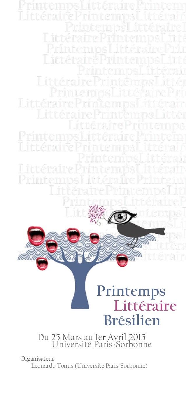 Printemps Littéraire Brésilien Du 25 Mars au 1er Avril 2015 Université Paris-Sorbonne Organisateur Leonardo Tonus (Univers...