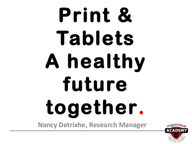 Print &   Tablets  A healthy    future  together.Nancy Detrixhe, Research Manager