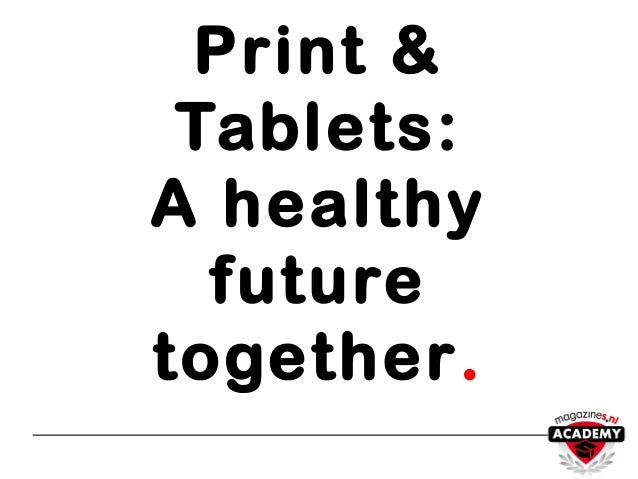 Print & Tablets: A healthy future together.