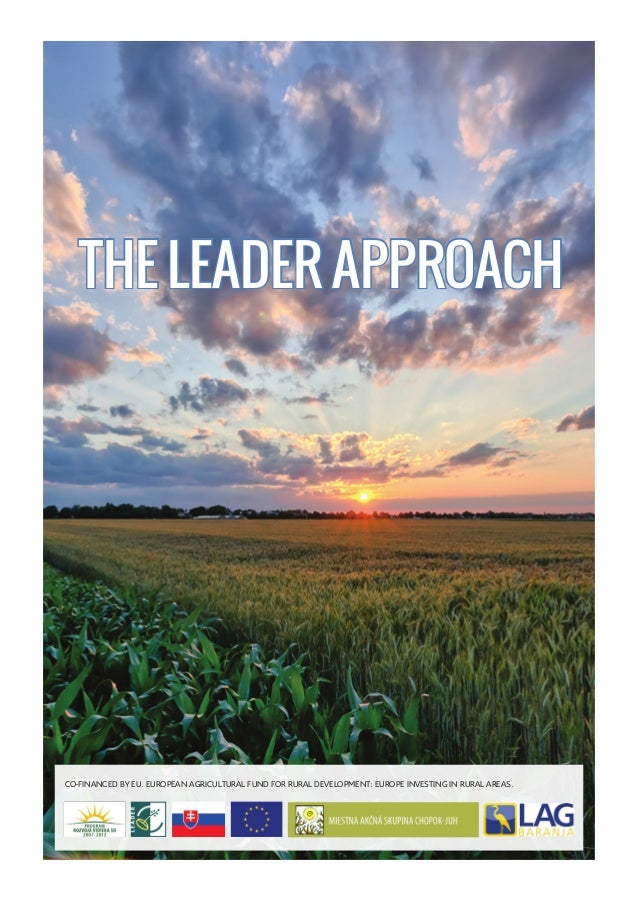 THE LEADER APPROACH  CO-FINANCED BY EU. EUROPEAN AGRICULTURAL FUND FOR RURAL DEVELOPMENT: EUROPE INVESTING IN RURAL AREAS.