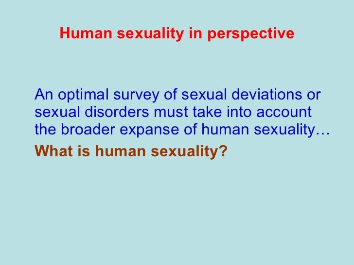 a historical perspective on human sexuality Human sexuality 18 february 2014 my sexual life i grew up in a very religious country where sex was nothing normal for anyone to talk about a historical perspective of women's participation in the marathon women have been described using adjectives such as frail, beautiful, innocent and.