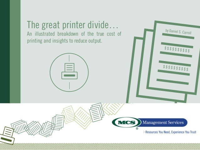 The great printer divide…An illustrated breakdown of the true cost ofprinting and insights to reduce output.