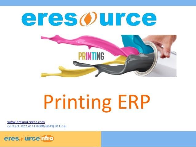 1 1 1 Printing ERP www.eresourceerp.com Contact: 022 4111 8000/8049(50 Line)
