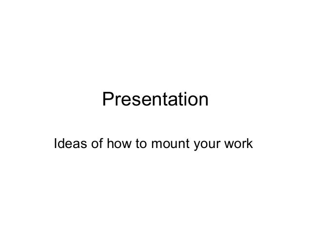 PresentationIdeas of how to mount your work