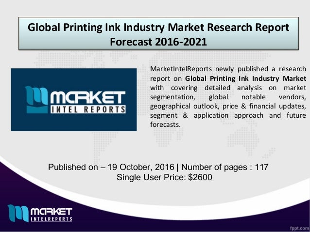 Global Printing Ink Industry Market Research Report Forecast 2016-2021 Published on – 19 October, 2016 | Number of pages :...