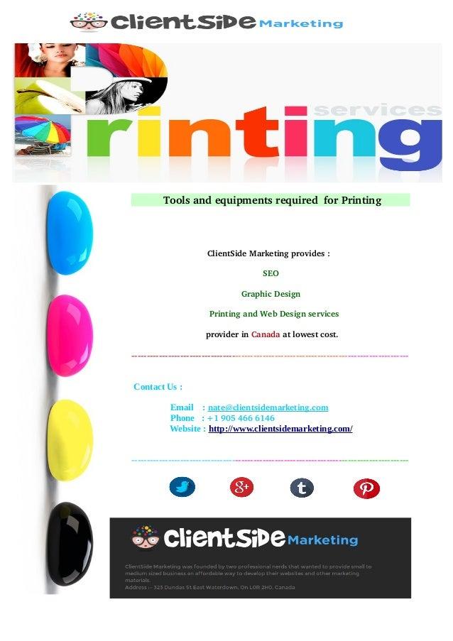 ToolsandequipmentsrequiredforPrinting ClientSideMarketingprovides: SEO GraphicDesign Printinga...