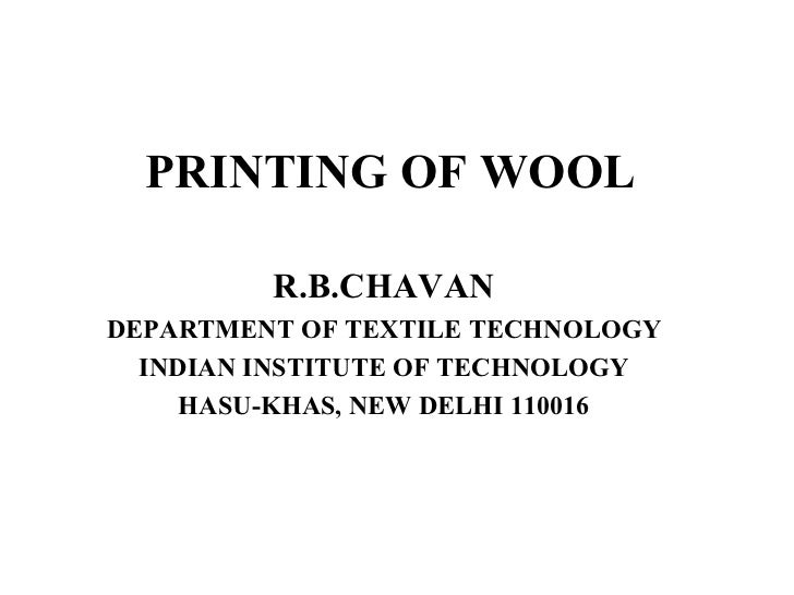 PRINTING OF WOOL R.B.CHAVAN DEPARTMENT OF TEXTILE TECHNOLOGY INDIAN INSTITUTE OF TECHNOLOGY HASU-KHAS, NEW DELHI 110016