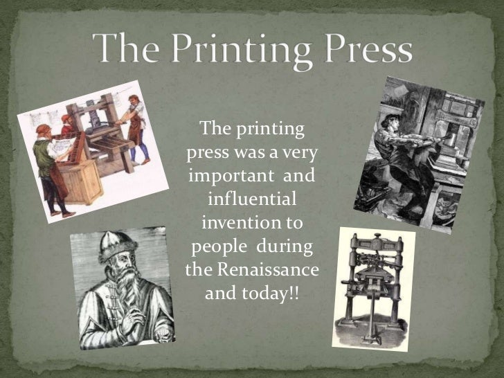 the significance of the printing press to the occurrence of the renaissance The english renaissance | printing press and standardization | the bible the final major factor in the development of modern english was the advent of the printing press the word class itself only acquired its modern sociological meaning in the early 18th century.