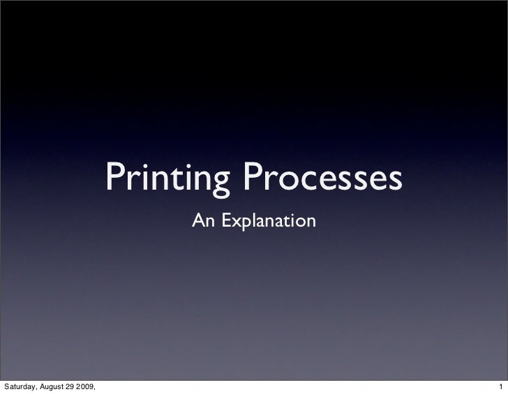 Printing Processes                                 An ExplanationSaturday, August 29 2009,                         1