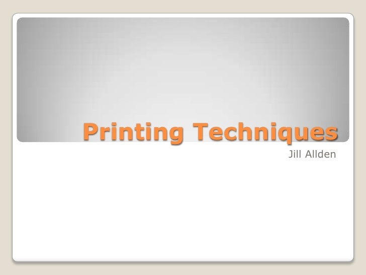 Printing Techniques<br />Jill Allden<br />