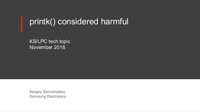 printk() considered harmful KS/LPC tech topic November 2016 Sergey Senozhatsky Samsung Electronics