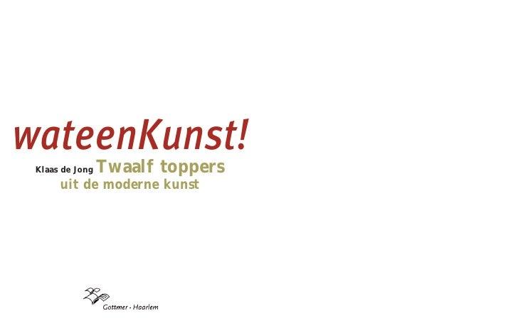 wateenKunst!                  Twaalf toppers  Klaas de Jong       uit de moderne kunst