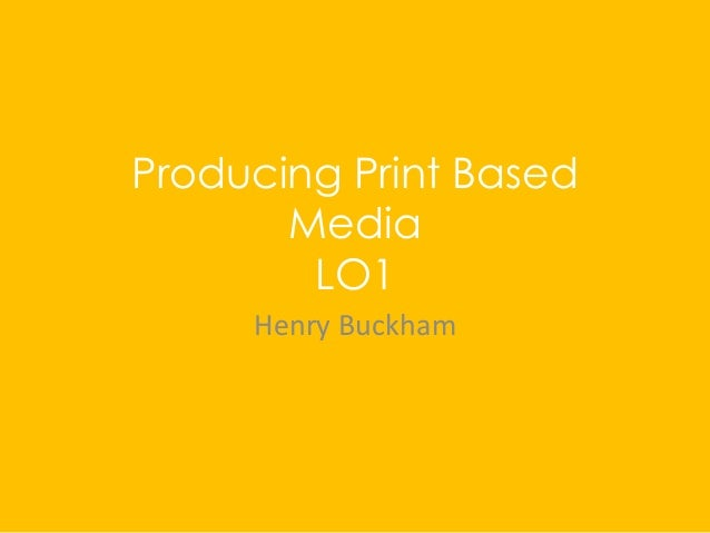 Producing Print Based Media LO1 Henry Buckham