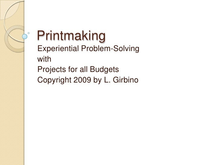 Printmaking Experiential Problem-Solving with Projects for all Budgets Copyright 2009 by L. Girbino