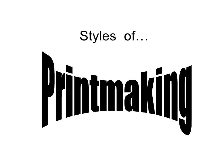 Styles  of… Printmaking