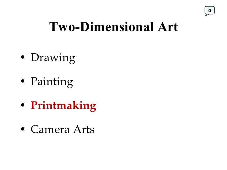 Two-Dimensional Art <ul><li>Drawing </li></ul><ul><li>Painting </li></ul><ul><li>Printmaking </li></ul><ul><li>Camera Arts...