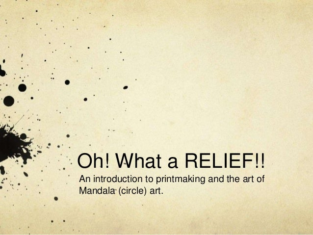 Oh! What a RELIEF!! An introduction to printmaking and the art of Mandala (circle) art.