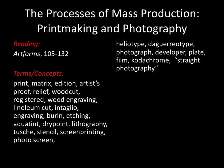 The Processes of Mass Production: Printmaking and Photography<br />Reading:<br />Artforms, 105-132<br />Terms/Concepts: <b...