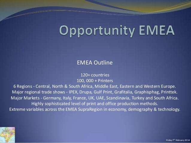 EMEA Outline 120+ countries 100, 000 + Printers 6 Regions - Central, North & South Africa, Middle East, Eastern and Wester...