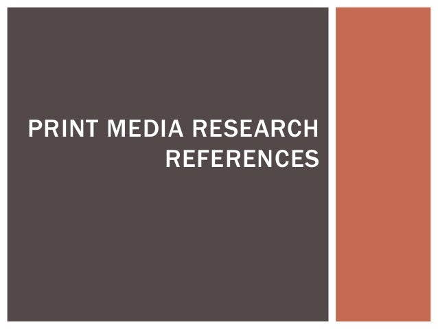 PRINT MEDIA RESEARCH REFERENCES